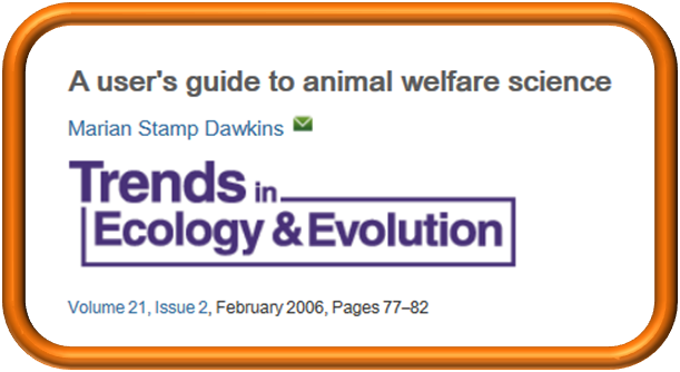 Dawkins MS. 2006. A user's guide to animal welfare science. Trends in Ecology & Evolution 21(2):77-82.